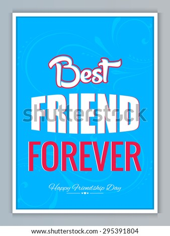 Nice and creative vector abstract for Best Friends Forever in a creative and beautiful blue colour and floral pattern in background. - stock vector