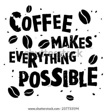 "Nice handdrawn retro quote ""Coffee makes everything possible"" - stock vector"