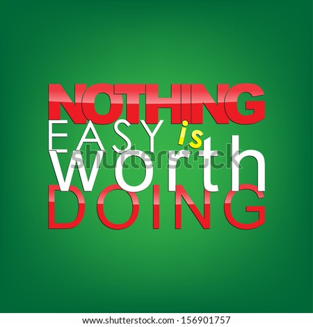 Nothing easy is worth doing. Motivational background. (EPS10 Vector)