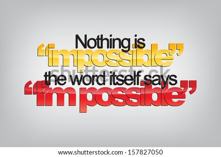 """Nothing is """"impossible"""". The word itself says """"I'm possible"""". Typography poster. Motivational Background  (EPS10 Vector) - stock vector"""