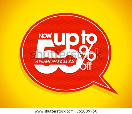 Now up to 50 percents off, further reductions sale speech bubble design. - stock vector