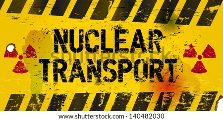 nuclear transport warning sign, rotten and grungy, vector - stock vector