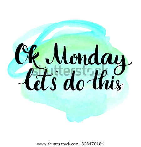 Ok Monday, let's do this. Motivational quote for office workers, start of the week. Modern calligraphy on blue watercolor texture. Positive and fun phrase for social media content, cards, wall art. - stock vector