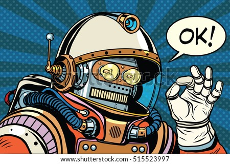okay retro robot astronaut gesture OK, pop art retro vector illustration. Science fiction and robotics, space and science