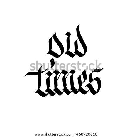 Old Times Sign Ink Hand Lettering Modern Gothic Calligraphy Handwritten Phrase Suitable