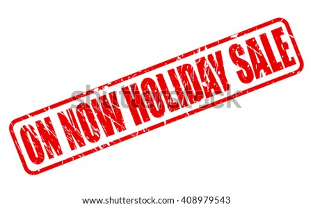 ON NOW HOLIDAY SALE red stamp text on white