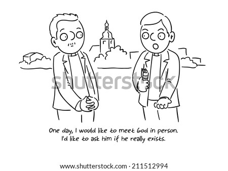 One day, I would like to meet God in person. I�d like to ask him if he really exists. (Black and white cartoon gag) - stock vector