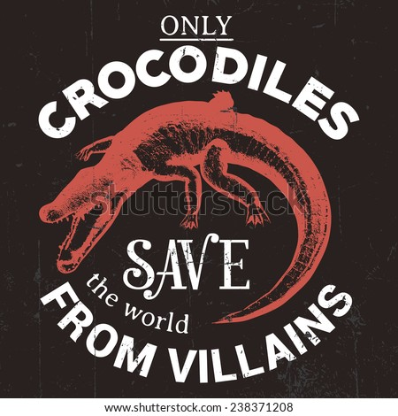 Only crocodiles save the world from villains t-shirt design label