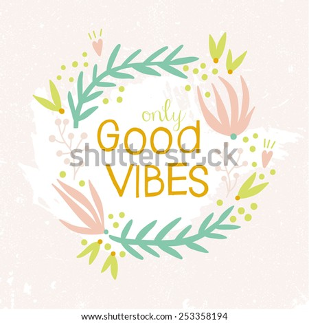Only Good Vibes inspiration background. Hand drawn floral wreath with quote in pastel colors. Cute floral wreath with inspirational text for poster or card design. - stock vector