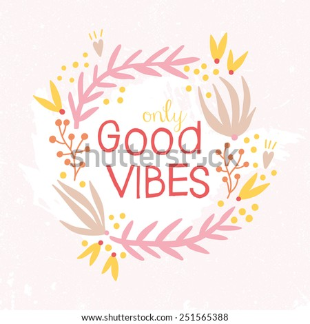 Only Good Vibes inspiration background. Hand drawn floral wreath with quote in pastel pink and yellow colors. Cute floral wreath with inspirational text for poster or card design. - stock vector