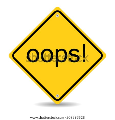 oops error or mistake or defect yellow road sign with text isolated