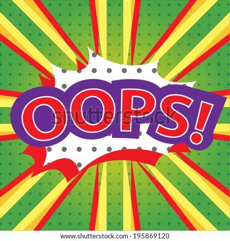 OOPS! wording in comic speech bubble in pop art style on burst background  - stock vector
