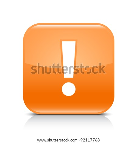 Orange glossy web button with attention warning sign. Rounded square shape icon with shadow and reflection on white background. This vector illustration created and saved in 8 eps - stock vector