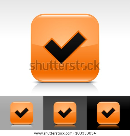Orange glossy web button with black check mark sign. Rounded square shape icon with shadow, reflection on white, gray, black background. Vector 8 eps. - stock vector