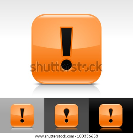 Orange glossy web button with black exclamation mark sign. Rounded square icon with shadow, reflection on white, gray, black background. Vector 8 eps. - stock vector
