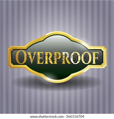 Overproof golden emblem or badge - stock vector
