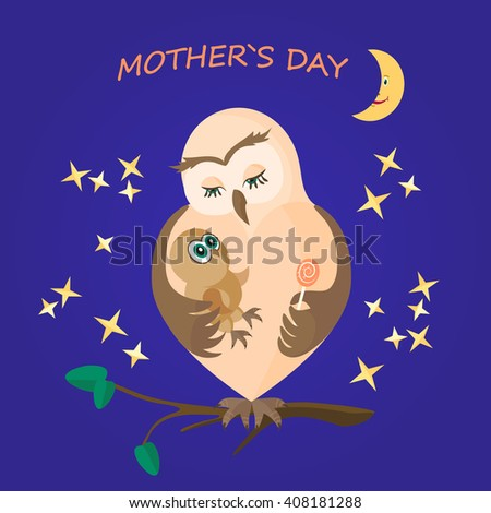 Owl hugs the Owlet and gives him a sweet candy.Greeting card Mother's Day with an inscription.Vector illustration of mother and baby on a dark blue night sky with moon and stars.