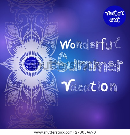 """Painted hands laced ornament, abstract background. Vertical undulating pattern floral frame design for card, white sketch on a colorful background with the words """"wonderful  summer vacation"""", vector - stock vector"""