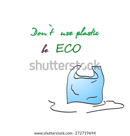 Painted plastic bag and be eco slogan. No plastic save the planet  - stock vector