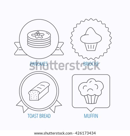 Pancakes, brioche muffin and toast bread icons. Cupcake linear sign. Award medal, star label and speech bubble designs. Vector