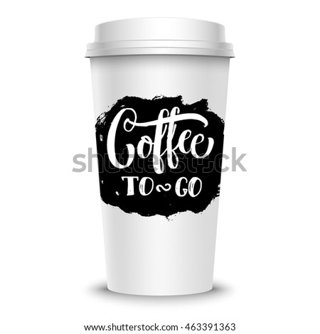 Paper coffee cup with brush ink stain and hand lettering Coffee to go. Can be used as food design mock-up. Vector illustration.
