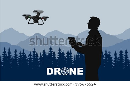 "Person controls the drone. The black silhouette guy holding a remote control drone aircraft, on a background of mountains and dense evergreen forests. Image in blue, with the words ""drone"". Vector."