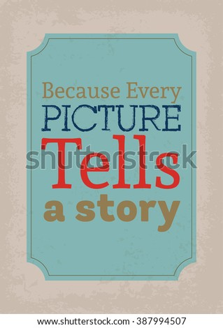Photography quote. Because every picture tells a story.