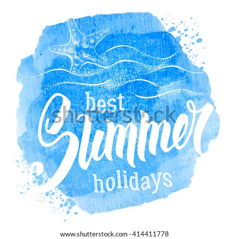 Phrase Best Summer Holidays. Word Summer was hand drawn by brush. Calligraphic lettering text with starfish and sea waves on watercolor background. Concept motivation image. Vector illustration. - stock vector