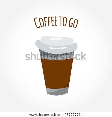 Plastic coffee cups with lid. A coffee cup vector illustration with the words coffee to go. - stock vector