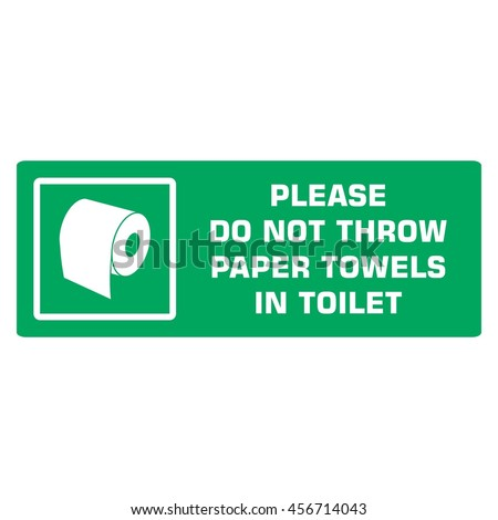 Please do not throw paper towels in toilet. Toilet. Toilet towels