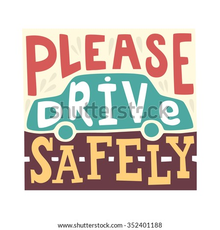 Please drive safely - unique hand drawn lettering. Great design for poster. With the silhouette of the car in the background - stock vector