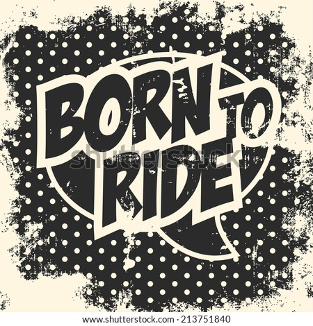 pop art born to ride, illustration in vector format - stock vector