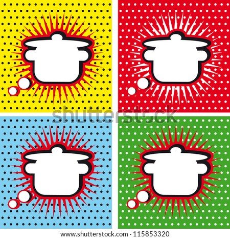 Pop Art Comic book Kitchen cooking sign pan or casserole , comic book style. Add your logo or text on the comic bobble. Colors are very easy to change. No transparency and gradients used. - stock vector