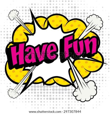 "Pop Art comics icon ""Have Fun!"". Speech Bubble Vector illustration. - stock vector"