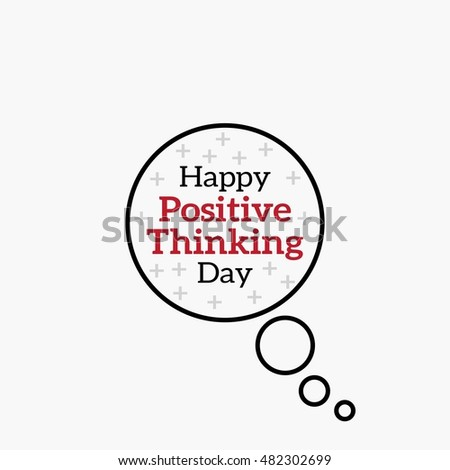 Positive Thinking Day. Text Lettering Of An Inspirational Saying. Quote  Typographical Poster. Template