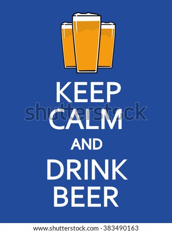 Poster design with the words Keep Calm and Drink Beer in white text and a three glasses of foaming beer above the text