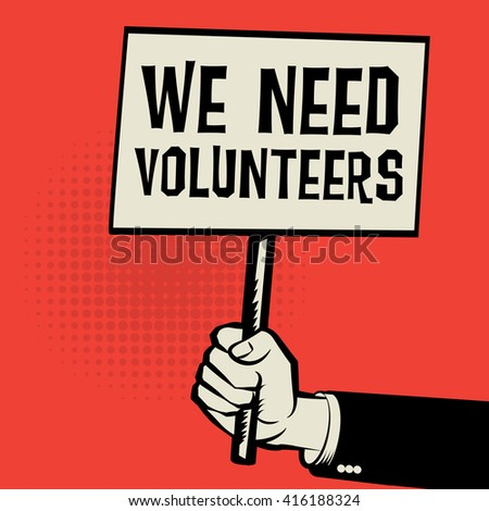 Poster in hand, business concept with text We Need Volunteers, vector illustration - stock vector