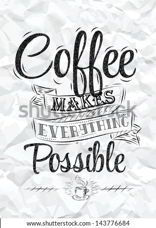 Poster lettering coffee makes everything possible stylized drawing of a pen on a crumpled paper - stock vector