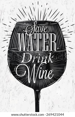 Poster wine glass restaurant in retro vintage style lettering Save water drink wine in black and white graphics - stock vector