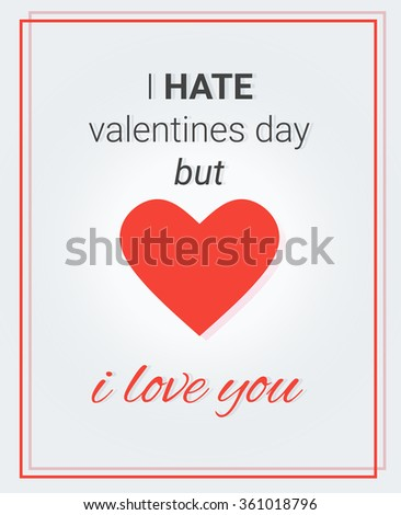 Poster With Heart And Text: I Hate Valentineu0027s Day But I Love You. Vector