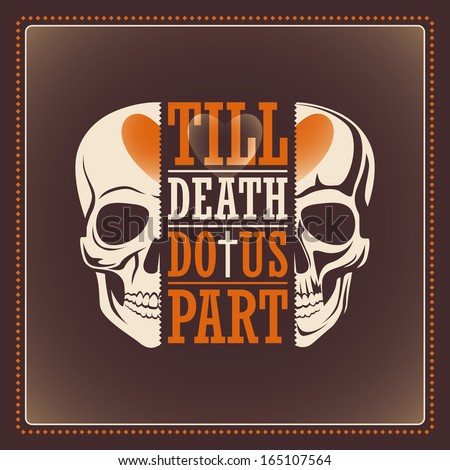 Poster with skull. Till death do us part. Vector illustration - stock vector