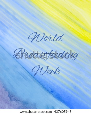 Poster with stylish text World breastfeeding week on colorful watercolor background.  Concept for background, banner, postcard, poster design. Vector illustration.