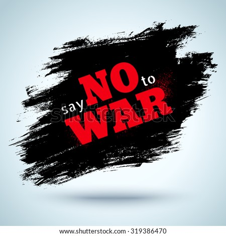 Poster with text on black splatter. Say no to war. - stock vector