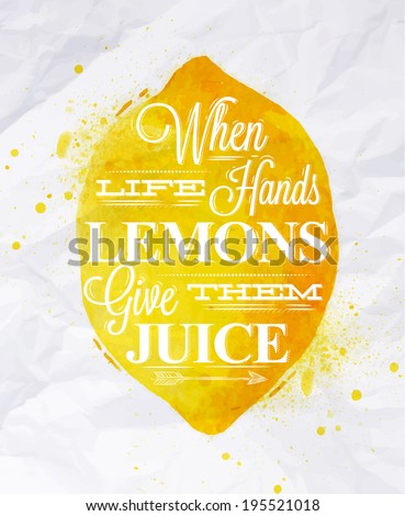 Poster with yellow watercolor lemon lettering when life hands lemons give them juice - stock vector