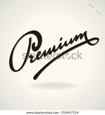 PREMIUM hand lettering -- handmade calligraphy, vector (eps8) - stock vector