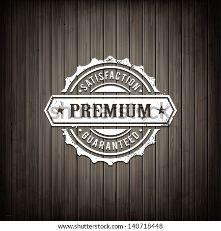 Premium quality emblem on wooden plank background. Retro styled satisfaction sign. Realistic grey wood texture. Vector illustration. - stock vector