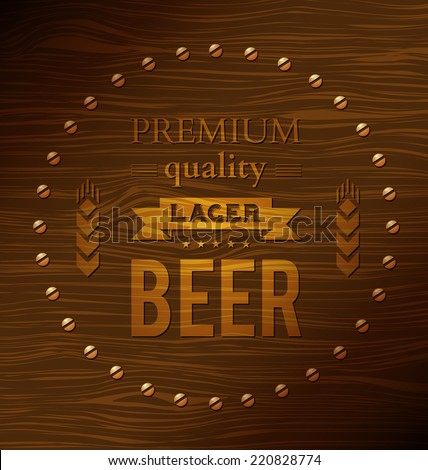 Premium quality lager beer on a wooden surface - stock vector