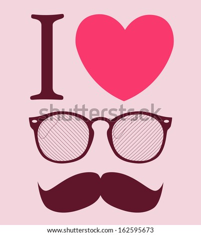 print I love Hipster style, glasses and mustaches. vector illustration background