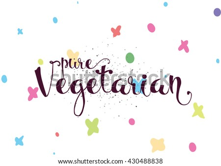 Pure vegetarian inscription. Calligraphy. Hand drawn lettering design. Typography for banner, package or restaurant menu design. Vector. - stock vector
