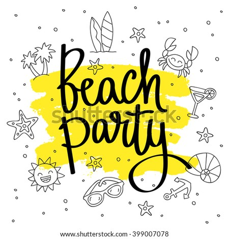 Quote Beach party. Fashionable calligraphy. Vector illustration on white background with yellow paint smear ink. Elements of design for summer. Beautiful background of summer icons. - stock vector